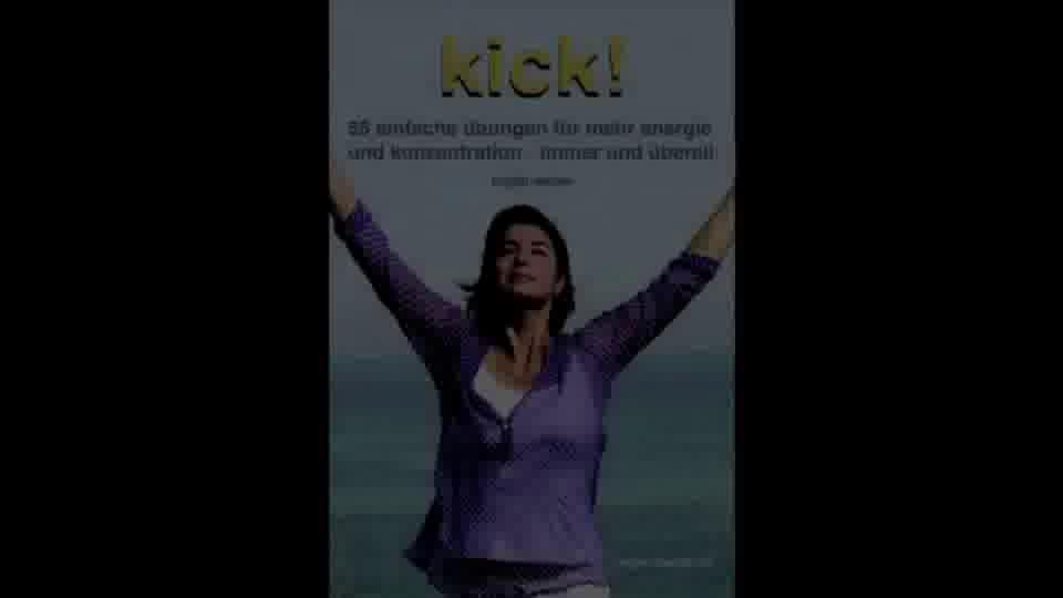 Kick! Übungen für mehr Energie und Konzentration